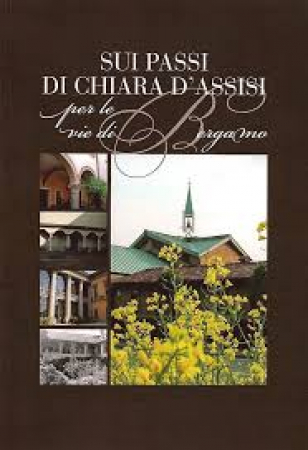 Sui passi di Chiara d'Assisi per le vie di Bergamo