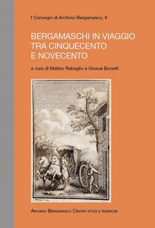 Bergamaschi in viaggio tra Cinquecento e Novecento